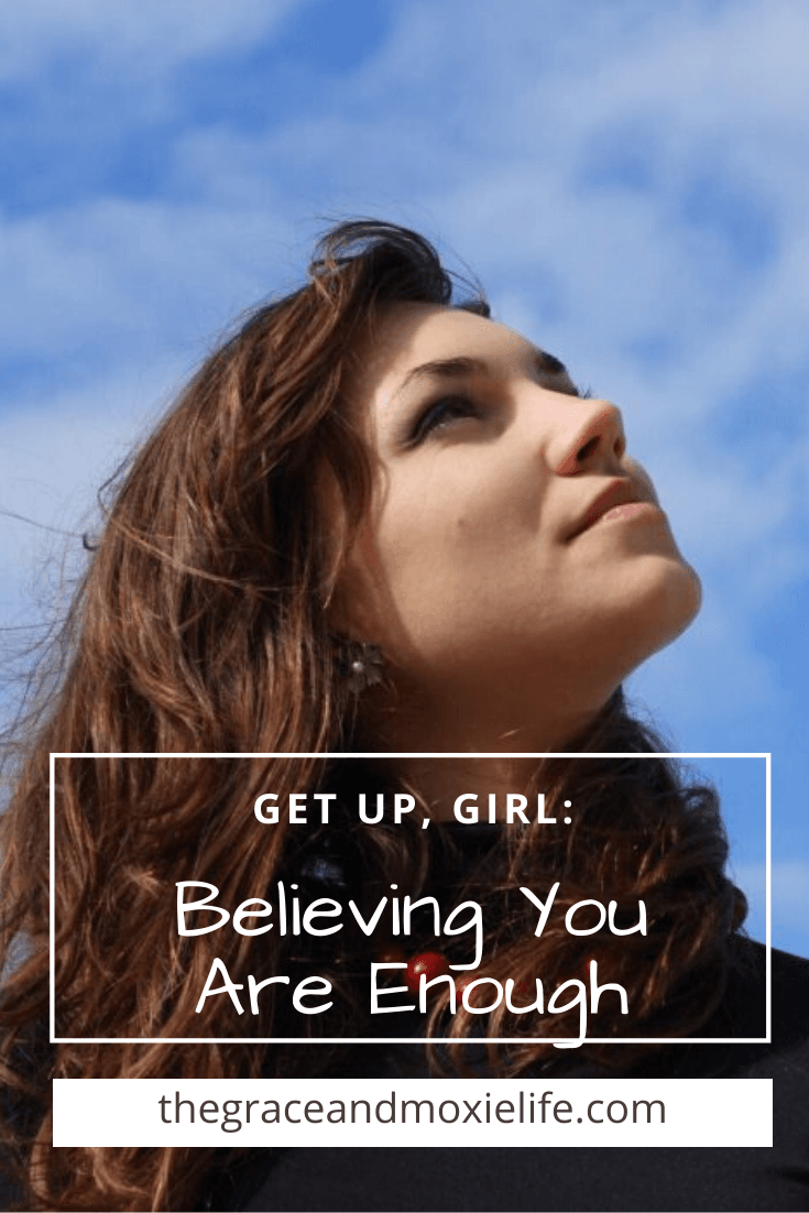 Get Up, Girl: Believing You Are Enough | The Grace and Moxie Life