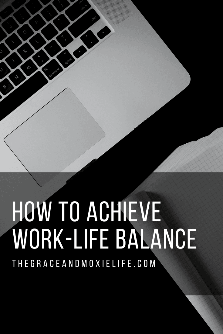 How to Achieve Work-Life Balance   The Grace and Moxie Life