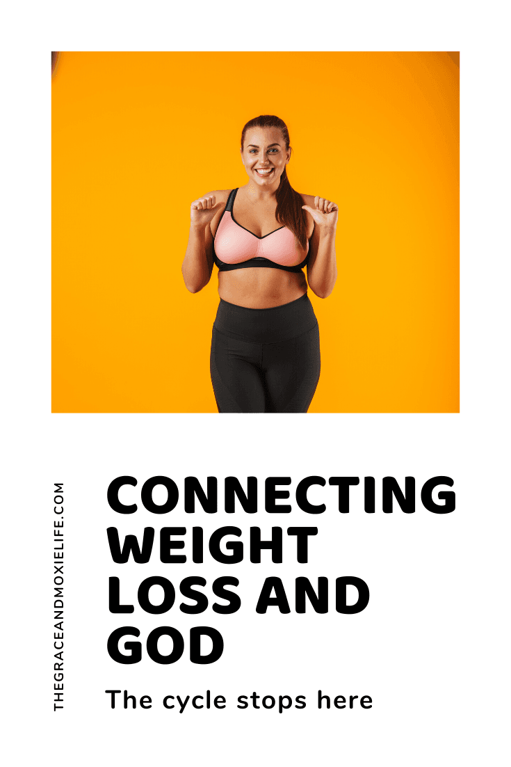 Connecting God and Weight Loss: The Cycle Stops Here | The Grace and Moxie Life