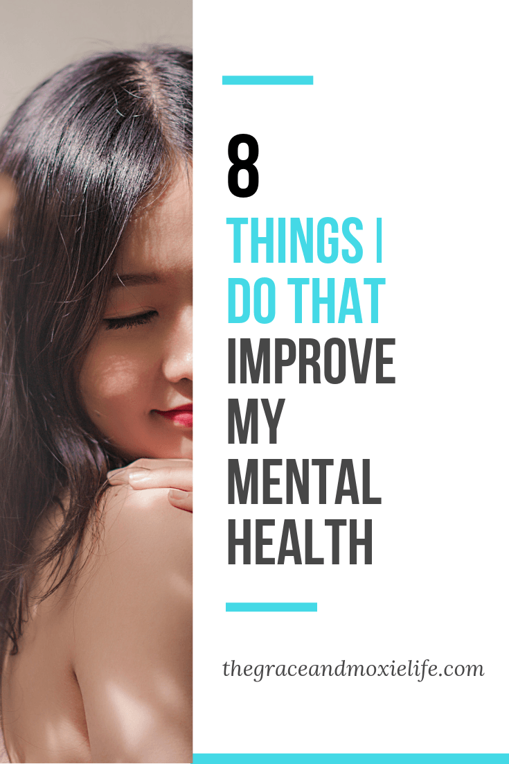 8 Things I Do That Improve My Mental Health | The Grace and Moxie Life
