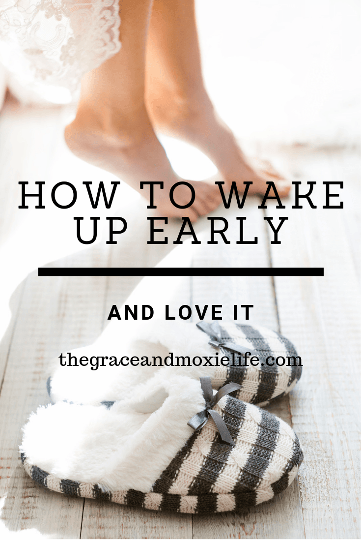 How to Wake Up Early and Love it | The Grace and Moxie Life