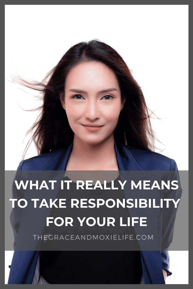 What it really means to take responsibility for your life | The Grace and Moxie Life