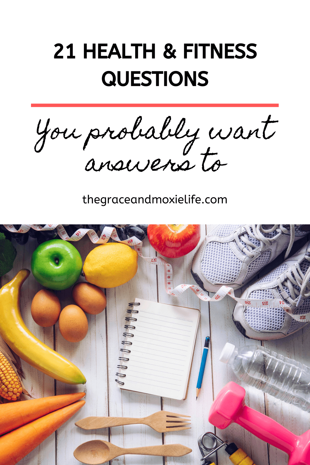 21 Health and Fitness Questions You Probably Want Answers to | The Grace and Moxie Life