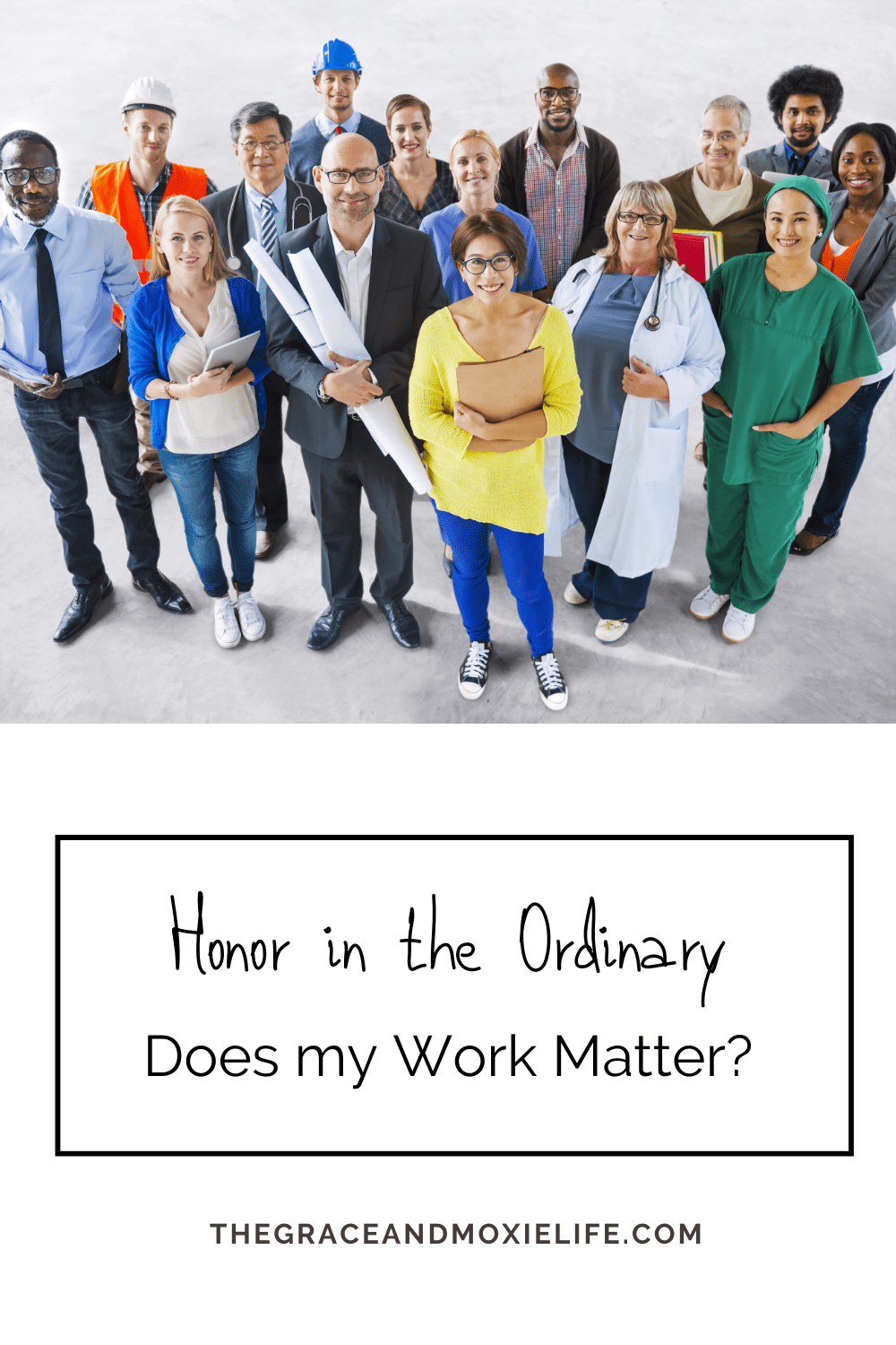 Honor in the Ordinary: Does my Work Matter? | The Grace and Moxie Life