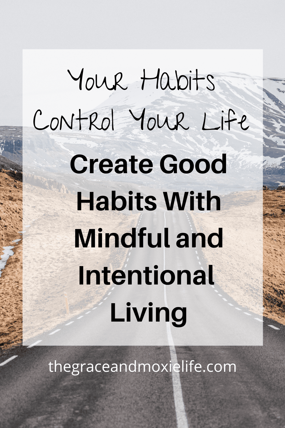 Your Habits Control Your Life -- Create Good Habits With Mindful and Intentional Living | The Grace and Moxie Life