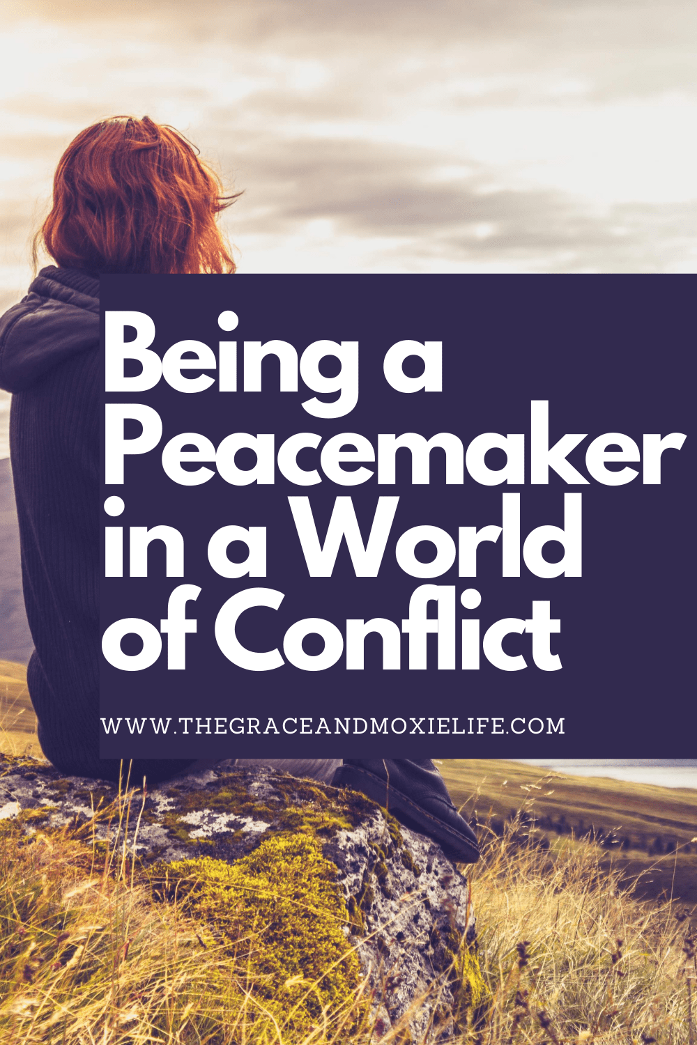 Being a Peacemaker in a World of Conflict | The Grace and Moxie Life